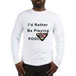 rather play pool Long Sleeve T-Shirt