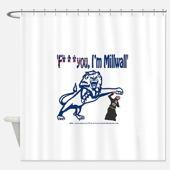 FU, I'm Millwall Shower Curtain