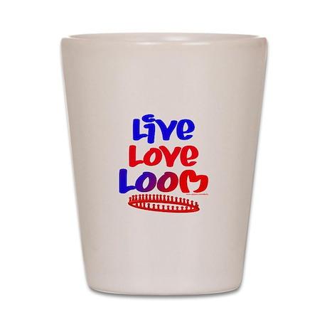 Live Love Loom Shot Glass