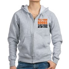 Tell your boobs Zip Hoodie