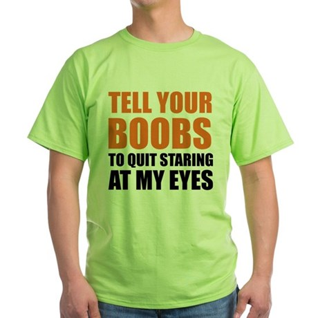 Tell your boobs Green T-Shirt