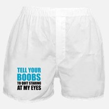 Tell your boobs Boxer Shorts