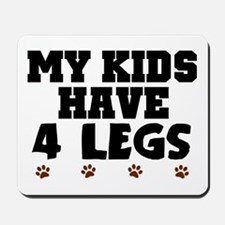 'My Kids Have 4 Legs' Mousepad