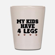 'My Kids Have 4 Legs' Shot Glass
