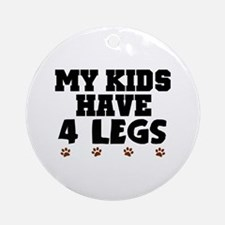'My Kids Have 4 Legs' Ornament (Round)