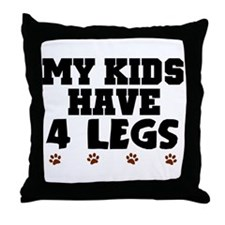 'My Kids Have 4 Legs' Throw Pillow