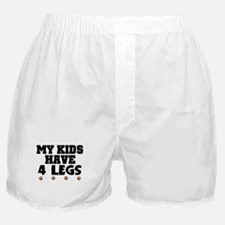 'My Kids Have 4 Legs' Boxer Shorts