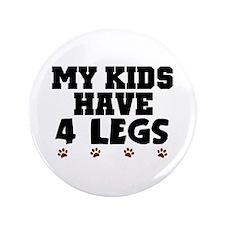"'My Kids Have 4 Legs' 3.5"" Button"