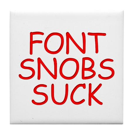 Font Snobs Suck Tile Coaster