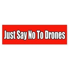 Just Say No To Drones Bumper Bumper Sticker