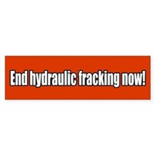 End Hydraulic Fracking Now Bumper Stickers
