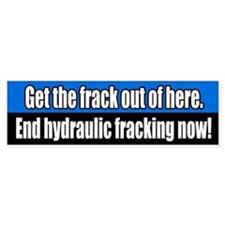 Get the Frack Out End Fracking Bumper Sticker