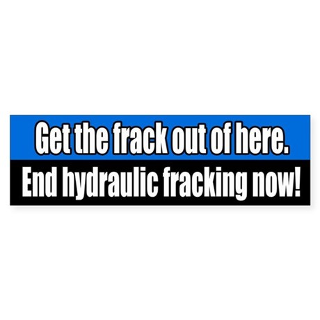 Get the Frack Out End Fracking Sticker (Bumper)