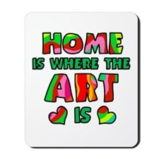 'Home Is Where The Art Is' Mousepad
