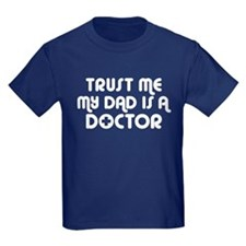 Trust Me My Dad Is A Doctor T