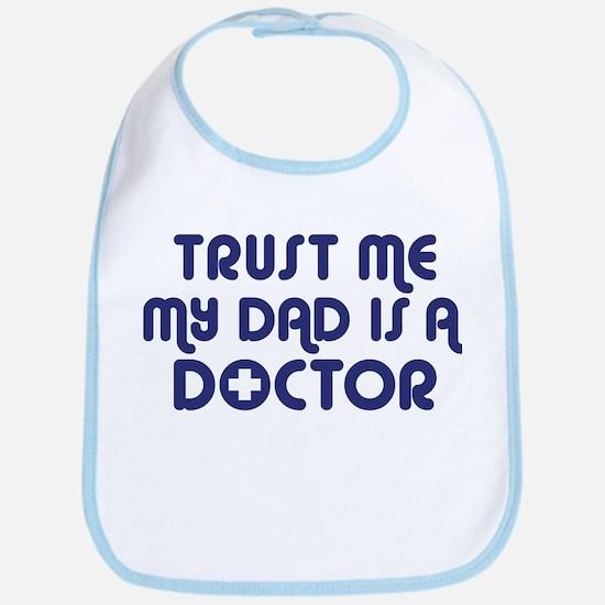 Trust Me My Dad Is A Doctor Bib