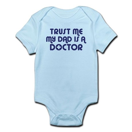 Trust Me My Dad Is A Doctor Infant Bodysuit