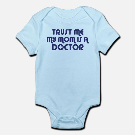 Trust Me My Mom Is A Doctor Infant Bodysuit