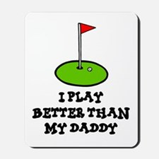 'Better Than My Daddy' Mousepad