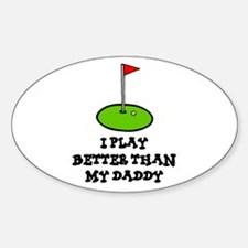 'Better Than My Daddy' Sticker (Oval)