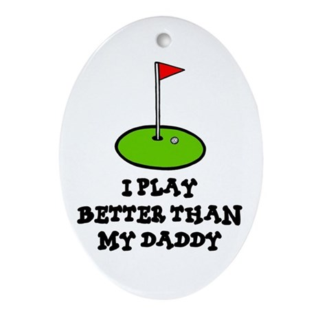 'Better Than My Daddy' Ornament (Oval)