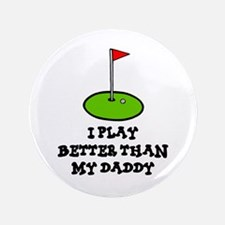"'Better Than My Daddy' 3.5"" Button"