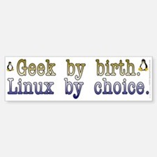 Geek by birth... Bumper Bumper Sticker
