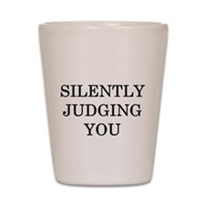 Silently Judging You Shot Glass