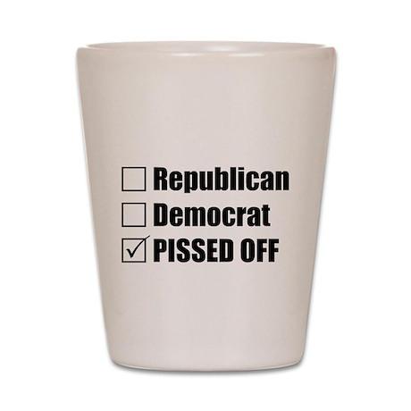 Republican Democrat or PISSED OFF Shot Glass