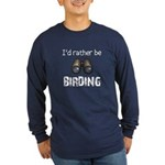 I'd Rather Be Birding Long Sleeve Dark T-Shirt