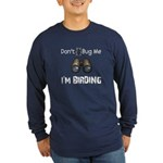 Don't Bug Me, I'm Birding Long Sleeve Dark T-Shirt