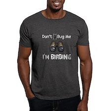 Don't Bug Me, I'm Birding T-Shirt