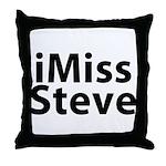 iMiss Steve Throw Pillow