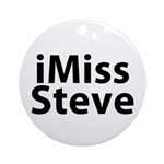 iMiss Steve Ornament (Round)