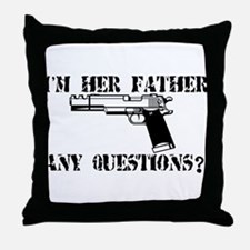 I'm Her Father, Any Questions? Throw Pillow