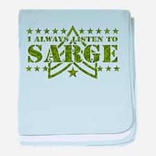 I ALWAYS LISTEN TO SARGE! baby blanket