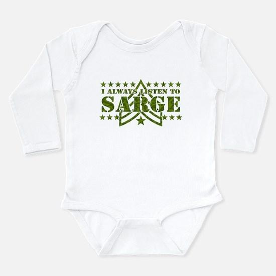 I ALWAYS LISTEN TO SARGE! Long Sleeve Infant Bodys