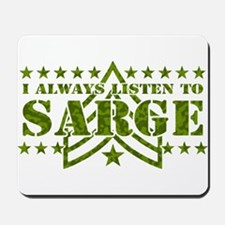 I ALWAYS LISTEN TO SARGE! Mousepad