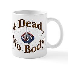 4 DEAD NO BODY Mug