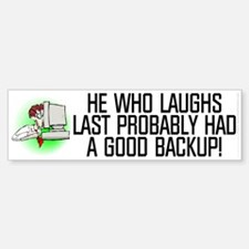 He who laughs last Bumper Bumper Sticker