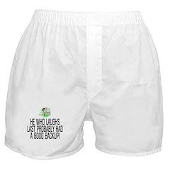 He who laughs last Boxer Shorts