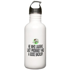 He who laughs last Water Bottle