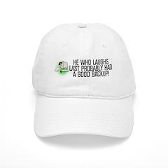 He who laughs last Baseball Cap