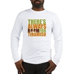 Always Room for Tiramisu Long Sleeve T-Shirt