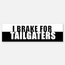 I BRAKE for TAILGATERS Bumper Bumper Sticker