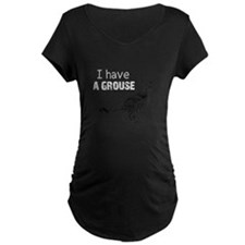 I Have A Grouse T-Shirt