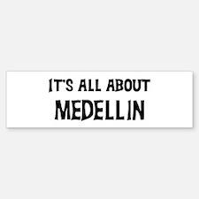 All about Medellin Bumper Bumper Bumper Sticker