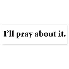 I'll Pray About It Sticker (Bumper)