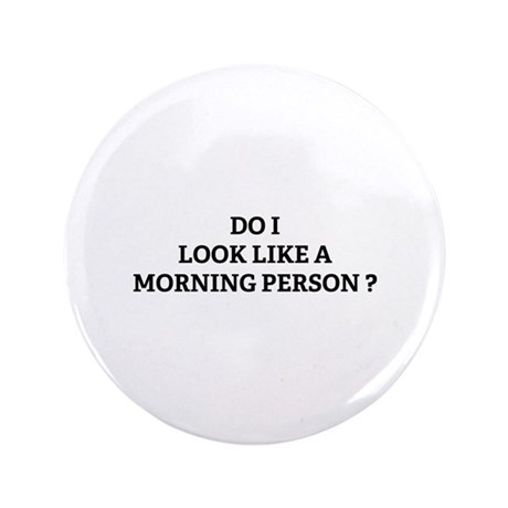 "Morning Person ? 3.5"" Button"