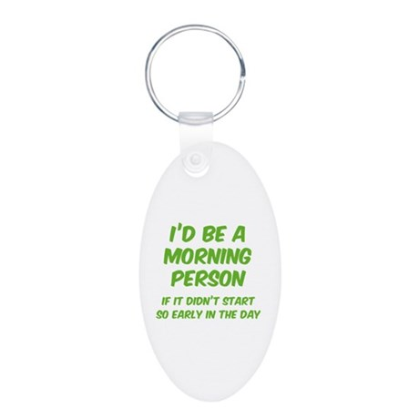 I'd be e Morning Person Aluminum Oval Keychain